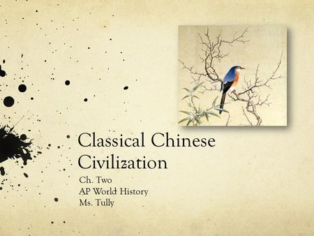 Classical Chinese Civilization Ch. Two AP World History Ms. Tully.