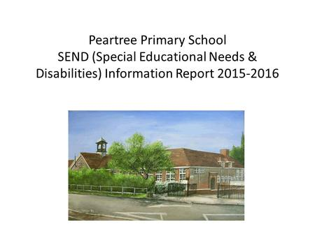 Peartree Primary School SEND (Special Educational Needs & Disabilities) Information Report 2015-2016.