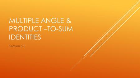 MULTIPLE ANGLE & PRODUCT –TO-SUM IDENTITIES Section 5-5.