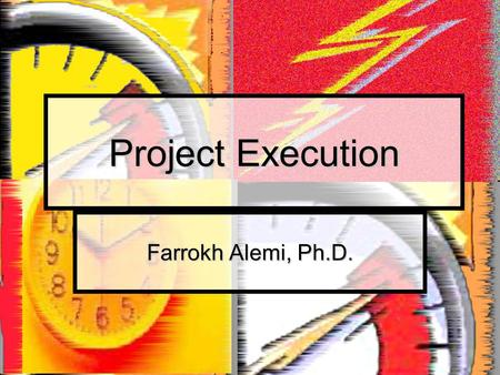 Project Execution Farrokh Alemi, Ph.D.. Course on Project Management Components of Project Execution 1. Completing plans 2. Managing project resources.