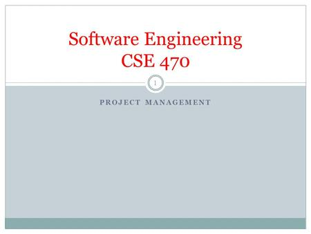 PROJECT MANAGEMENT Software Engineering CSE 470 1.