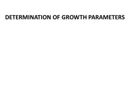 DETERMINATION OF GROWTH PARAMETERS. Introduction Growth parameters are used as input data in the estimation of mortality parameters and in yield / recruit.