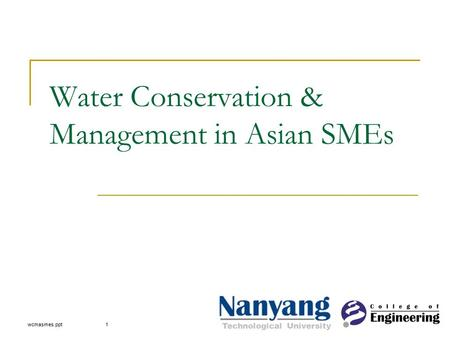 Technological University wcmasmes.ppt1 Water Conservation & Management in Asian SMEs.