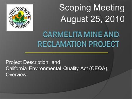 Scoping Meeting August 25, 2010 Project Description, and California Environmental Quality Act (CEQA), Overview.