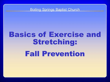 Chapter 10 Basics of Exercise and Stretching: Fall Prevention Boiling Springs Baptist Church.