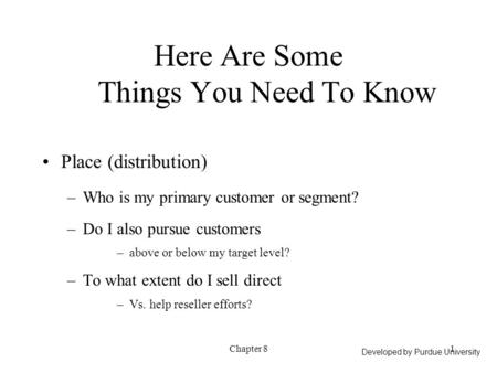 Chapter 81 Place (distribution) –Who is my primary customer or segment? –Do I also pursue customers –above or below my target level? –To what extent do.