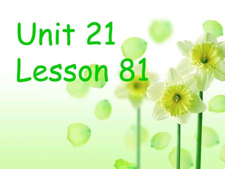 Unit 21 Lesson 81. 学习目标: 1. 继续学习反身代词 2. 学习 can 的过去式 could.