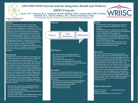 "OEF/OIF/OND Veterans and the Integrative Health and Wellness (IHW) Program Rena ""Liz"" Courtney, B. A., Stephanie Brooks-Holliday, Ph.D, Amanda Hull, PhD,"