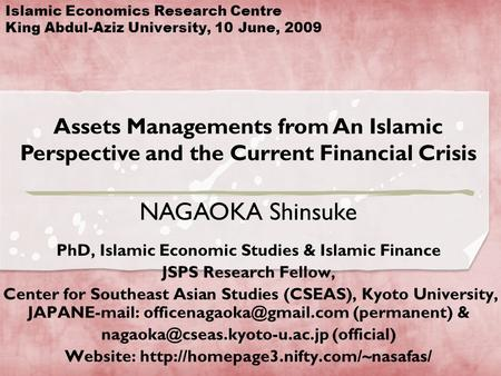 Islamic Economics Research Centre King Abdul-Aziz University, 10 June, 2009 Assets Managements from An Islamic Perspective and the Current Financial Crisis.