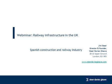 November 30 th London/Spain Webminar: Railway Infrastructure in the UK Spanish construction and railway industry 1 Jim Steer Director & Founder, Steer.