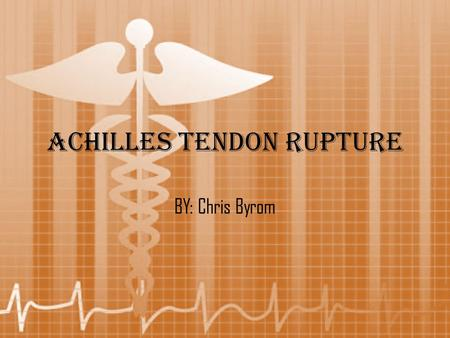 Achilles Tendon Rupture BY: Chris Byrom. Anatomy  Achilles tendon 1.Largest tendon in the body 2.Attaches the Calcaneus to the gastrocnemius and soleus.