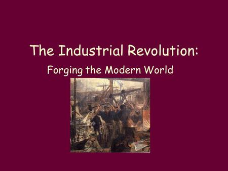 The Industrial Revolution: Forging the Modern World.