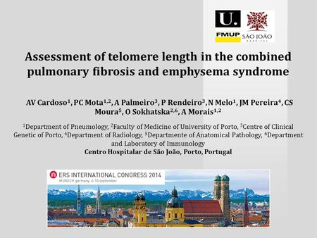 Assessment of telomere length in the combined pulmonary fibrosis and emphysema syndrome AV Cardoso 1, PC Mota 1,2, A Palmeiro 3, P Rendeiro 3, N Melo 1,