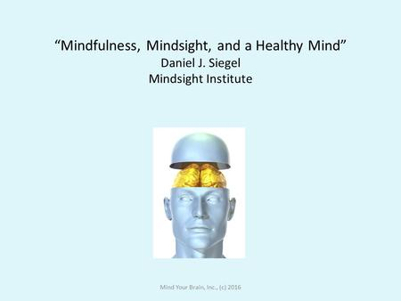 """Mindfulness, Mindsight, and a Healthy Mind"" Daniel J"