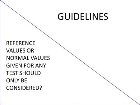 REFERENCE VALUES OR NORMAL VALUES GIVEN FOR ANY TEST SHOULD ONLY BE CONSIDERED? GUIDELINES.