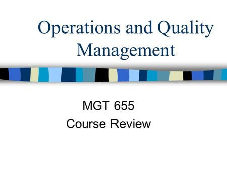 Operations and Quality Management MGT 655 Course Review.