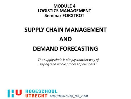 "The supply chain is simply another way of saying ""the whole process of business."" MODULE 4 LOGISTICS MANAGEMENT Seminar FORXTROT SUPPLY CHAIN MANAGEMENT."