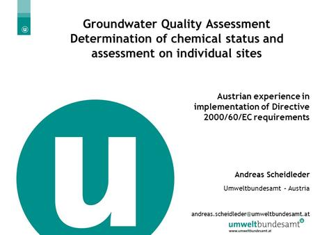 Ljubljana, 10.09.2004 | Slide 1 Groundwater Quality Assessment Determination of chemical status and assessment on individual sites Austrian experience.
