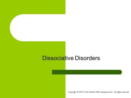 Copyright © 2007 by The McGraw-Hill Companies, Inc. All rights reserved. Dissociative Disorders.
