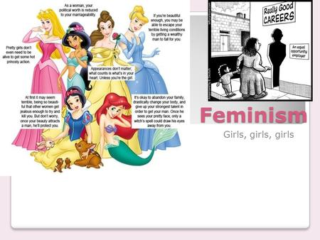 Feminism Girls, girls, girls. Are you a feminist? Women and men should be held to the same social standards Women should be socially, politically and.