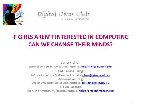 IF GIRLS AREN'T INTERESTED IN COMPUTING CAN WE CHANGE THEIR MINDS? Julie Fisher Monash University, Melbourne, Australia,