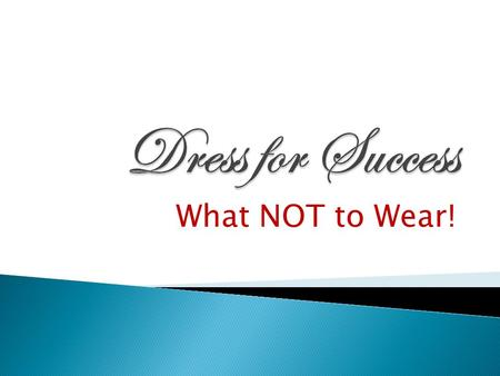 "What NOT to Wear!.  ""In job-hunting, first impressions are critical. Remember, you are marketing a product -- yourself -- to a potential employer, and."