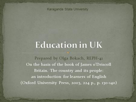 Prepared by Olga Bokach, REPH-41 On the basis of the book of James o'Driscoll Britain. The country and its people: an introduction for learners of English.