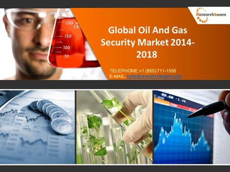 Global Oil And Gas Security Market 2014- 2018 TELEPHONE: +1 (855) 711-1555