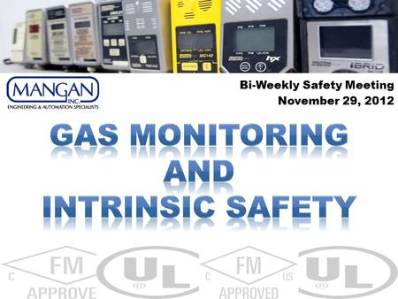 Bi-Weekly Safety Meeting November 29, 2012. The days of using canaries in mines as primitive gas detectors are long gone..they've been replaced by fixed.