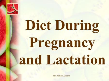 Mr. Adham Ahmed Diet During Pregnancy and Lactation.