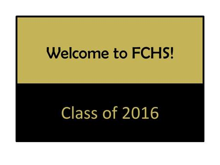 Welcome to FCHS! Class of 2016. Student Folder Program FCHS Map What Can I Do at FCHS? KHEAA Packet Students can earn $500 for college during their freshmen.