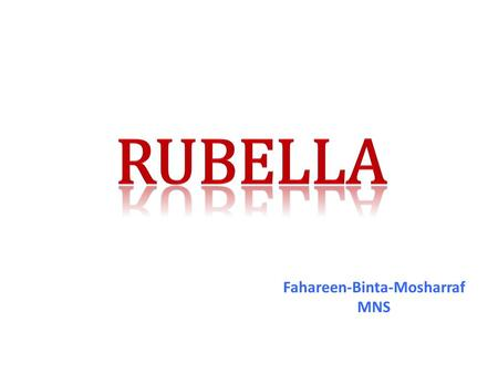 Fahareen-Binta-Mosharraf MNS. Rubella is an infectious disease transmitted by the rubella virus. The signs of the disease are: swelling of lymph nodes.