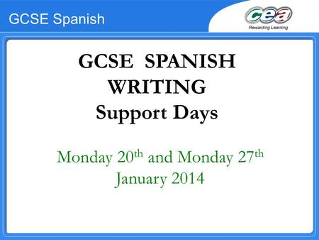 GCSE Spanish Monday 20 th and Monday 27 th January 2014 GCSE SPANISH WRITING Support Days.
