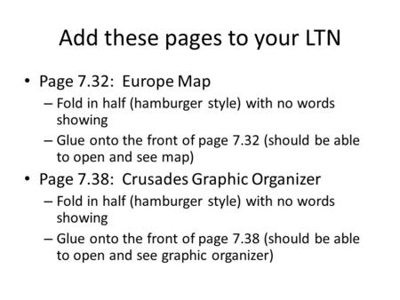 Add these pages to your LTN Page 7.32: Europe Map – Fold in half (hamburger style) with no words showing – Glue onto the front of page 7.32 (should be.