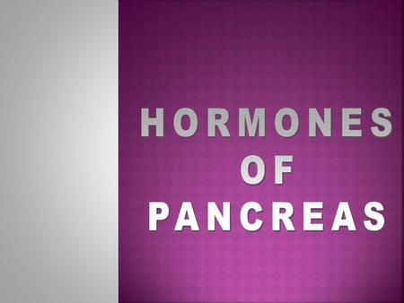 T T he endocrine portion of the pancreas represents 1-2% of its total weight and it is consisted of 1- 2 million islets of Langerhans that are collections.