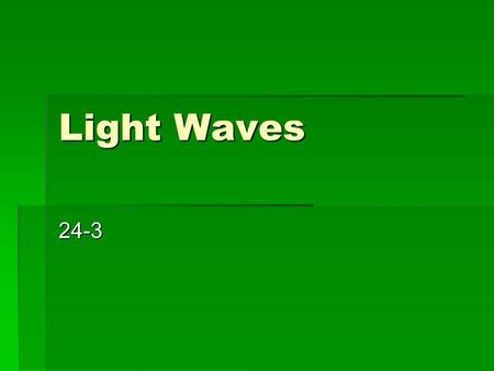 Light Waves 24-3. Waves in Empty Space – Don't Write This!! Light from the Moon has traveled through space that contains almost no matter. You can see.