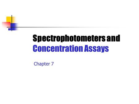Spectrophotometers and Concentration Assays Chapter 7.