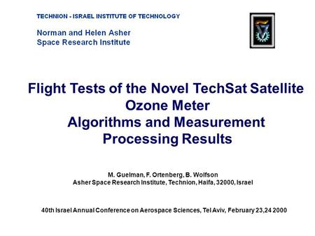 Flight Tests of the Novel TechSat Satellite Ozone Meter Algorithms and Measurement Processing Results M. Guelman, F. Ortenberg, B. Wolfson Asher Space.