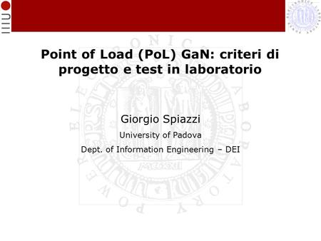 Point of Load (PoL) GaN: criteri di progetto e test in laboratorio Giorgio Spiazzi University of Padova Dept. of Information Engineering – DEI.