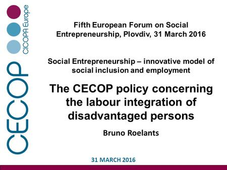 Fifth European Forum on Social Entrepreneurship, Plovdiv, 31 March 2016 Social Entrepreneurship – innovative model of social inclusion and employment The.