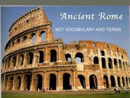 KEY VOCABULARY AND TERMS. Rise of the Republic FORUM – open area in a city; temples, markets, public buildings.