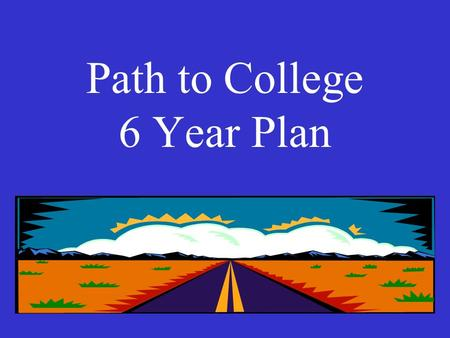 Path to College 6 Year Plan 7 th Grade Requirements AB Language Arts AB World History Math 7 or Advanced Math 7 General Science 7 Physical Education.
