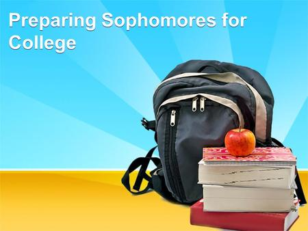 Preparing Sophomores for College. College Programs Junior Year College Rep Meetings - Fall (Spring) Focus on Financial Aid – September 8, 2016 Small Group.