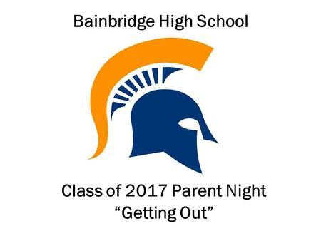 "Bainbridge High School Class of 2017 Parent Night ""Getting Out"""