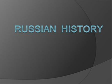 Russia has very specific and complicated history. This presentation shortly describes the main periods and events of Russian history.