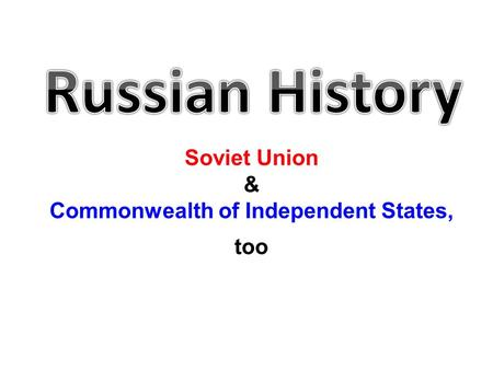 Soviet Union & Commonwealth of Independent States, too.