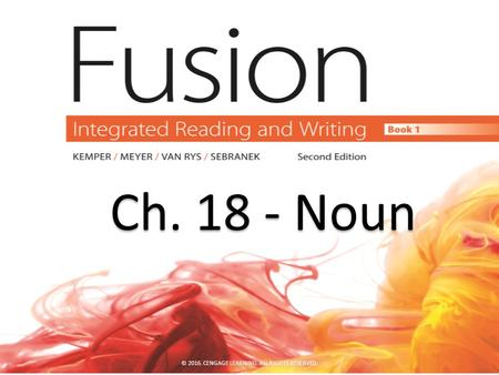 Ch. 18 - Noun Ch. 18 - Noun © 2016. CENGAGE LEARNING. ALL RIGHTS RESERVED.