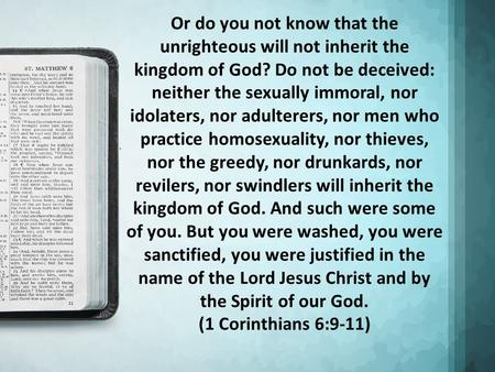 Or do you not know that the unrighteous will not inherit the kingdom of God? Do not be deceived: neither the sexually immoral, nor idolaters, nor adulterers,