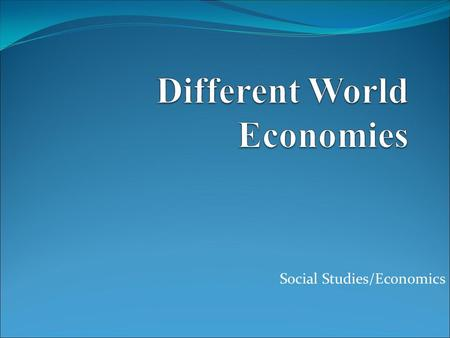 Social Studies/Economics. Economics: The study of uses of scarce (Limited) resources to satisfy unlimited human wants.
