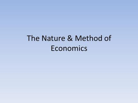 The Nature & Method of Economics. The Economic Perspective Not just about money but rather decision making and social phenomenon Applies to all facets.